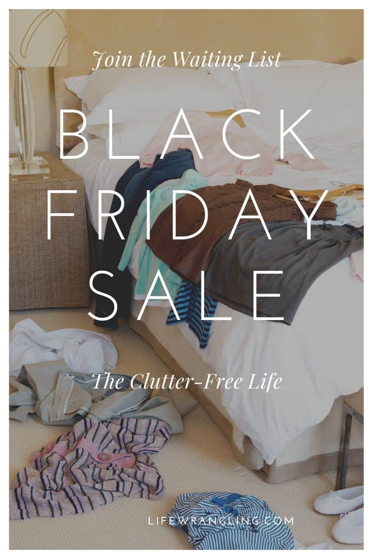 The Clutter-Free Life Black Friday Membership Sale. Get on the waiting list to save 50%!