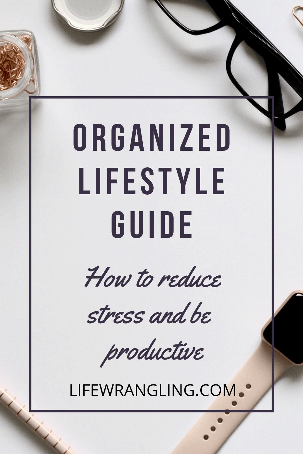 Organized lifestyle guide: How to reduce stress and be productive